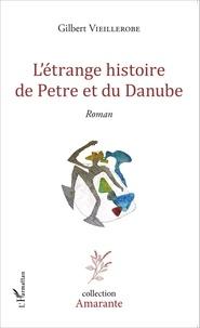Gilbert Vieillerobe - L'étrange histoire de Petre et du Danube.