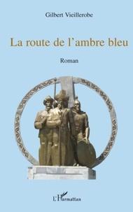 Gilbert Vieillerobe - La route de l'ambre bleu.