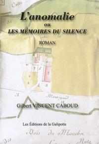 Gilbert Vincent-Caboud - L'anomalie ou Les mémoires du silence.