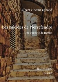 Gilbert Vincent-Caboud - Les suicidés de Pierrefendre - Un enquête de Rimbe.