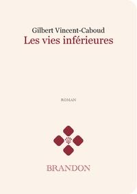 Gilbert Vincent-Caboud - Les vies inférieures.