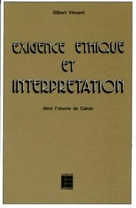 Gilbert Vincent - Exigence éthique et interprétation dans l'oeuvre de Calvin.
