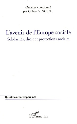 Gilbert Vincent - L'avenir de l'Europe sociale - Solidarités, droit et protections sociales.