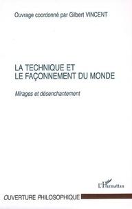 Gilbert Vincent et Franck Tinland - La technique et le façonnement du monde - Mirages et désenchantement.