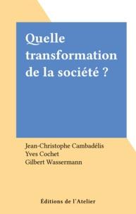 Gilbert Wasserman et Jean-Christophe Cambadélis - Quelle transformation de la société ?.