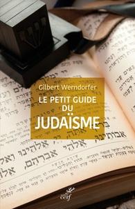 Gilbert Werndorfer - Le petit guide du judaïsme - Pour être un juif acceptable ou un non-juif averti.