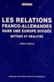 Gilbert Ziebura - Les relations franco-allemandes dans une Europe divisée - Mythes et réalités.