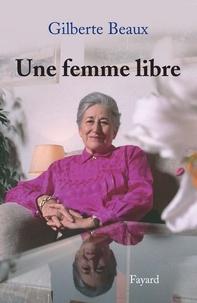 Gilberte Beaux - Une femme libre.