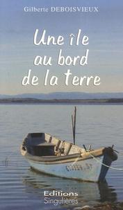 Gilberte Deboisvieux - Une île au bord de la terre.