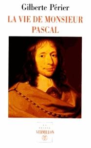 Gilberte Périer - La vie de monsieur Pascal. suivi de La vie de Jacqueline Pascal.