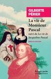 Gilberte Périer - La vie de monsieur Pascal - Suivi de La vie de Jacqueline Pascal.