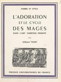 Gilberte Vezin et  Collectif - L'adoration et le cycle des mages dans l'art chrétien primitif - Étude des influences orientales et grecques sur l'art chrétien.