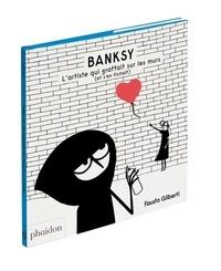 Gilberti Fausto - Bansky - L'artiste qui graffait sur les murs (et s'en fichait).