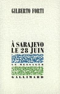 Gilberto Forti - À Sarajevo, le 28 juin.