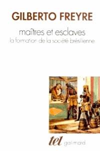 Gilberto Freyre - Maîtres et esclaves - La formation de la société brésilienne.
