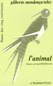 Gilberto Mendonça Teles - L'animal - Edition bilingue portugais-français.