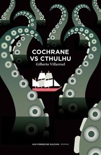 Gilberto Villarroel - Cochrane vs Cthulhu.