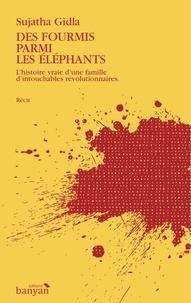 Gilda Sujatha - Des fourmis parmi les éléphants - L'histoire vraie d'une famille d'intouchables révolutionnaires.