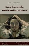 Gildard Guillaume - Les damnés de la République.
