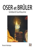 Gildard Guillaume - Oser et brûler.