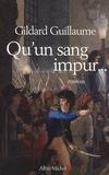 Gildard Guillaume - Qu'un sang impur....