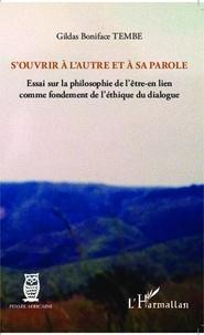 Gildas Boniface Tembe - S'ouvrir à l'autre et à sa parole - Essai sur la philosophie de l'être-en lien comme fondement de l'éthique du dialogue.