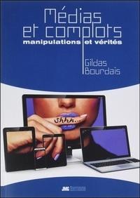 Gildas Bourdais - Médias et complots - Manipulations et vérités.