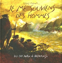 Gildas Flahault - Je me souviens des hommes - Du Cap Horn à Valparaiso.
