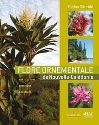 Gildas Gâteblé - Flore ornementale de Nouvelle-Calédonie.
