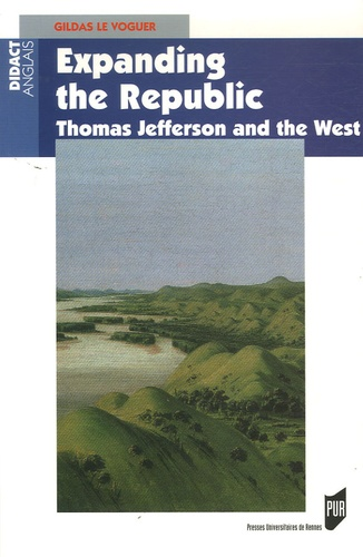 Gildas Le Voguer - Expanding the Republic - Jefferson and the West.