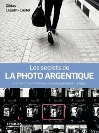 Gildas Lepetit-Castel - Les secrets de la photo argentique - Démarche, matériel, développement, tirage.