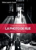 Gildas Lepetit-Castel - Les secrets de la photo de rue - Approche, pratique, éditing.