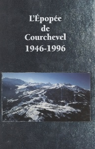 Gildas Leprêtre et Michel Barnier - L'épopée de Courchevel, 1946-1996 - 50 ans d'histoire de Courchevel, racontés par ceux qui l'ont vécue.