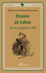 Gildas Nyame Mendendy Boussambe - Histoire du Gabon - De ses origines à 1964.