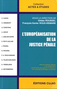 Gildas Roussel et François-Xavier Roux-Demare - L'européanisation de la justice pénale - Actes du colloque organisé le 16 octobre 2015 par le Centre de recherche en droit privé.