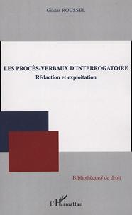 Gildas Roussel - Les procès-verbaux d'interrogatoire - Rédaction et exploitation.