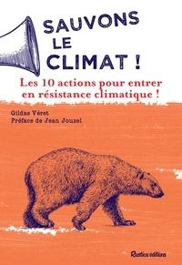 Gildas Véret et Jean Jouzel - Sauvons le climat ! - Les 10 actions pour entrer en résistance climatique !.