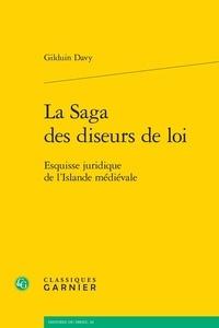 Gilduin Davy - La saga des diseurs de loi - Esquisse juridique de l'Islande médiévale.