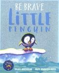 Giles Andreae et Guy Parker-Rees - Be Brave Little Penguin.