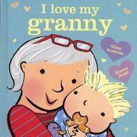 Giles Andreae et Emma Dodd - I Love My Granny.