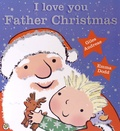 Giles Andreae et Emma Dodd - I Love You, Father Christmas.