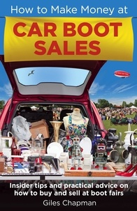 Giles Chapman - How To Make Money at Car Boot Sales - Insider tips and practical advice on how to buy and sell at 'boot fairs'.