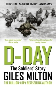Giles Milton - D-Day - The Soldiers' Story.