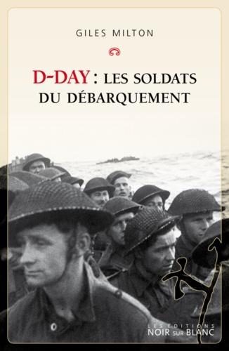 D-day. Les soldats du débarquement