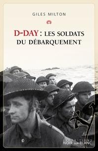 Giles Milton - D-day - Les soldats du débarquement.