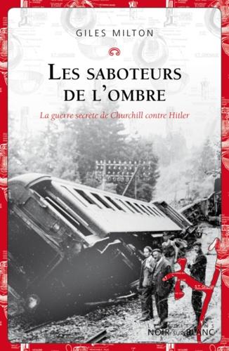 Les saboteurs de l'ombre. La guerre secrète de Churchill contre Hitler