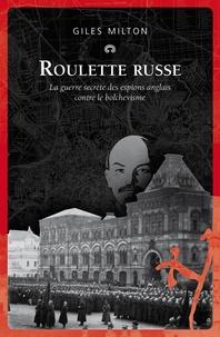 Giles Milton - Roulette russe - La guerre secrète des espions anglais contre le bolchevisme.