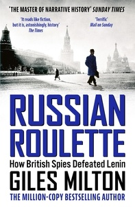 Giles Milton - Russian Roulette - How British Spies Defeated Lenin.