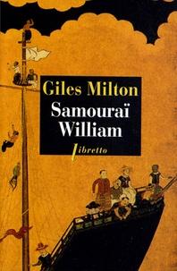 Giles Milton - Samouraï William - L'Anglais qui rompit l'isolement du Japon.