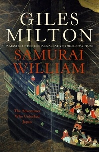 Giles Milton - Samurai William - The Adventurer Who Unlocked Japan.